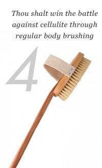 4. Thou shalt win the battle against cellulite through regular body brushing.