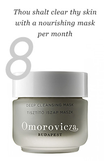 8. Thou shalt clear thy skin with a nourishing mask per month.