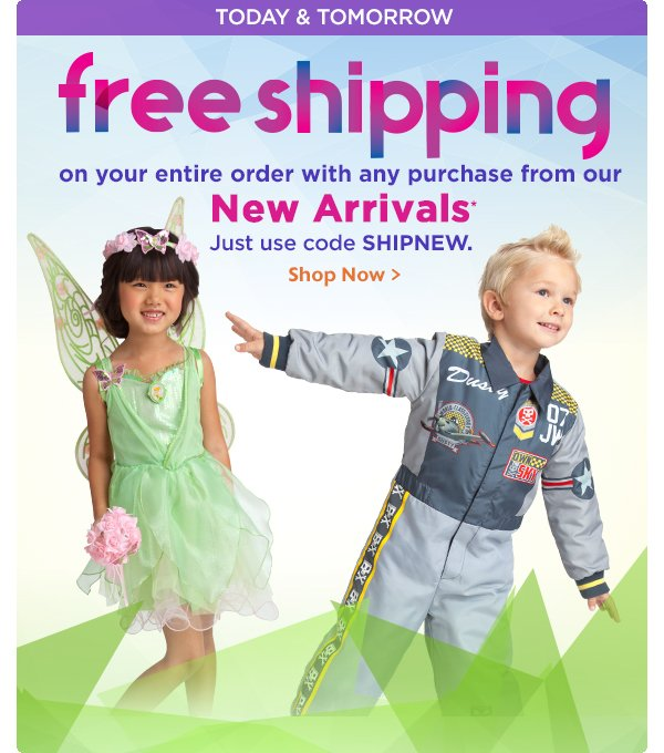 Today and Tomorrow FREE SHIPPING on your entire order with any purchase from our NEW ARRIVALS Just use code SHIPNEW | Shop Now