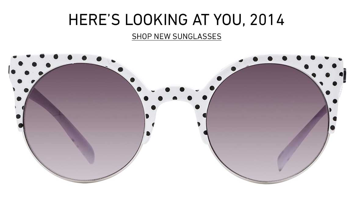 Here's Looking At You, 2014: New Sunglasses