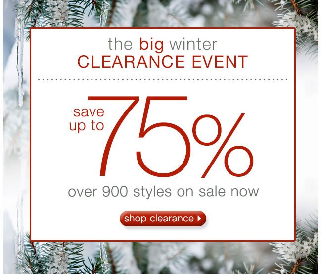 The Big Winter Clearance Event: Save Up To 75%. Over 900 Styles On Sale Now.