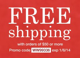 Free Shipping on orders of $50 or more! (excludes clearance). Use promo code WW99336. Expires 1/06/14