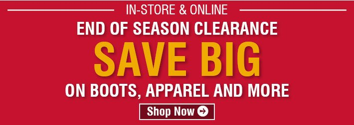 End Of Season Clearance - Save Big On Boots, Apparel and more