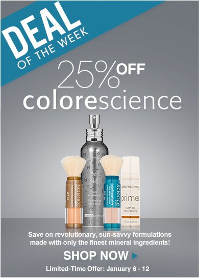 Deal of the Week: 25% off ColorescienceSave on revolutionary, sun-savvy formulations made with only the finest mineral ingredients!Limited-Time Offer:  January 6 - 12Shop Now>>