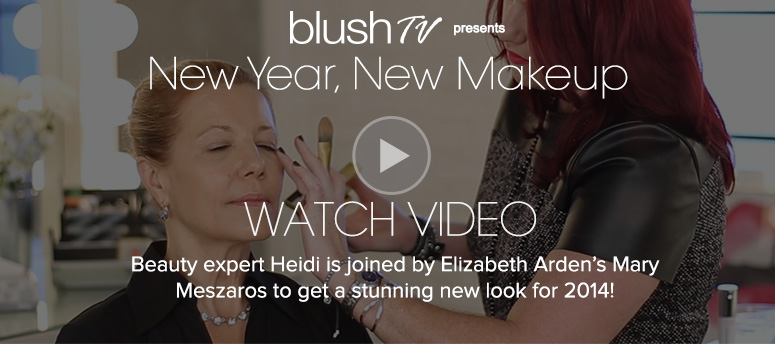blush TV Daily VideoNew Year, New Makeup Beauty expert Heidi is joined by Elizabeth Arden's Mary Meszaros to get a stunning new look for 2014!Watch Video>>
