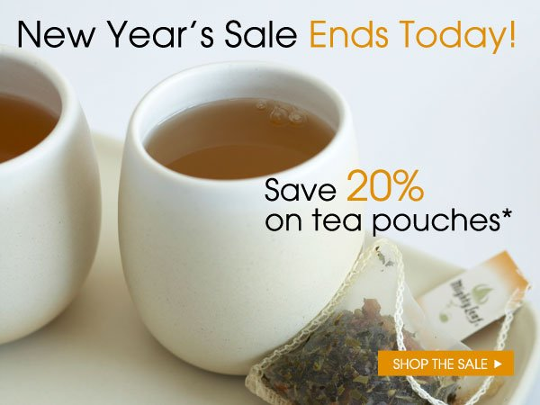 New Year's Sale Ends Today! Save 20% on tea pouches.* Shop The Sale...