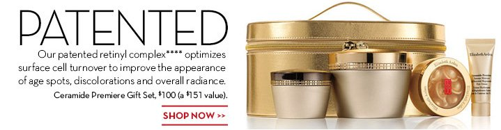 PATENTED. Our patented retinyl complex*** optimizes surface cell turnover to improve the appearance of age spots, discolorations and overall radiance. Ceramide Premiere Gift Set, $100 (a 151 value). SHOP NOW.