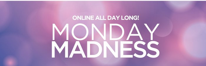 Shop the Monday Madness Sale!