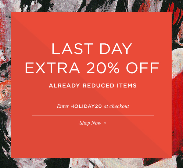 LAST DAY EXTRA 20% OFF ALREADY REDUCED ITEMS. Shop Now.