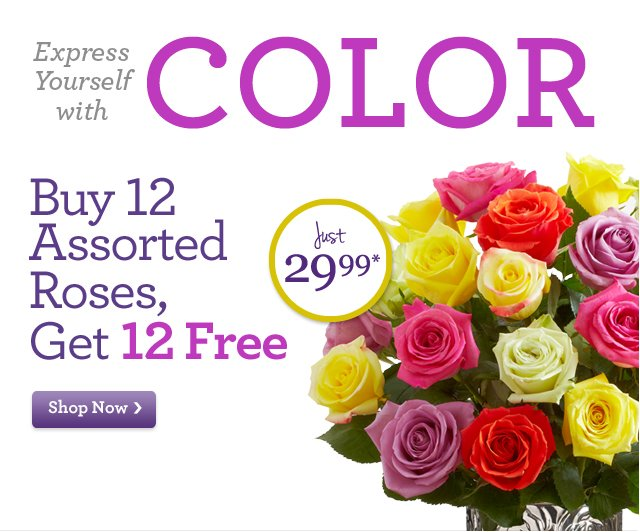 Buy 12 Assorted Roses, Get 12 FREE Just $29.99* Shop Now