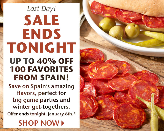 Last Day! Sale Ends Tonight - Up to 40% Off 100 Favorites from Spain! Save on Spain's amazing flavors, perfect for big game parties and winter get-togethers. Offer ends tonight, January 6th.* Shop Now