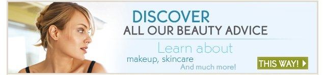 DISCOVER ALL OUR BEAUTY ADVICE