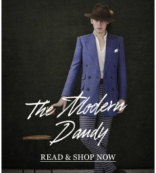 The Modern Dandy: Meet the men for whom style starts with an extra flourish. Read & shop now