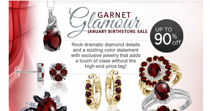Garnet Glamour: January Birthstone Sale. Rock dramatic diamond details and a sizzling color statement with exclusive jewelry that adds a touch of class without the high-end price tag!
