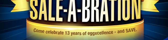 Come celebrate 13 years of eggxcellence - and SAVE.