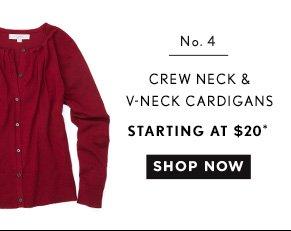 No. 4 CREW NECK & V-NECK CARDIGANS STARTING AT $20* SHOP NOW
