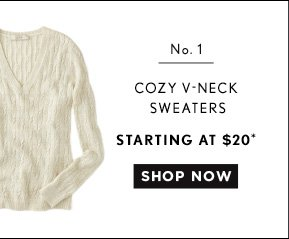 No. 1 COZY V-NECK SWEATERS STARTING AT $20* SHOP NOW