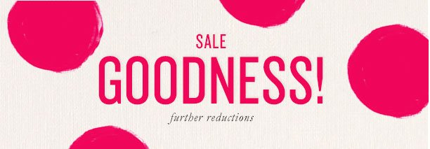 SALE GOODNESS! Further reductions
