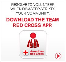 Resolve to volunteer when disaster strikes your community. Download the Team Red Cross App.