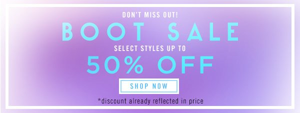 Boot Sale! 50% Off Select Styles! Shop Now