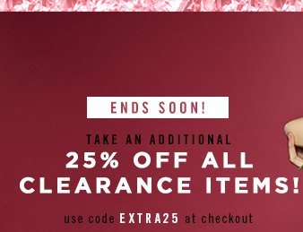 Ends Soon! Extra 25% Off all Clearance Items! Shop Now