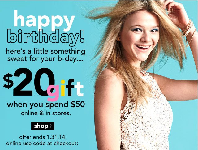 happy birthday $20 off when you spend $50 Ends 1.31.14
