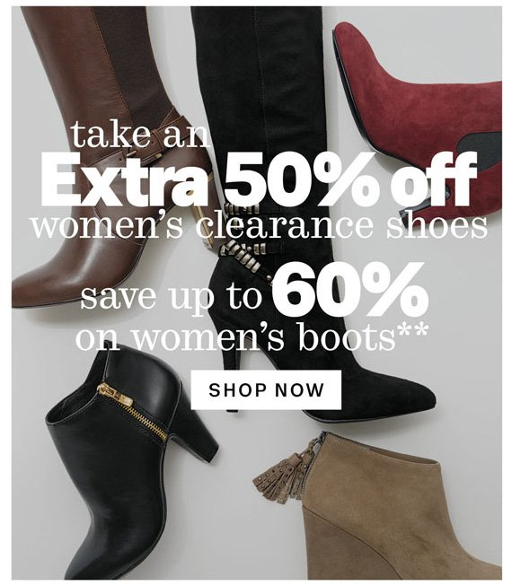 Take an Extra 50% Off Women's Clearance shoes. Save up to 60% on women's boots**. Shop Now