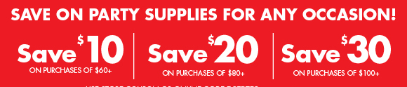 SAVE ON PARTY SUPPLIES FOR ANY OCCASION! SAVE UP TO $30 OFF YOUR PURCHASE OF $100+