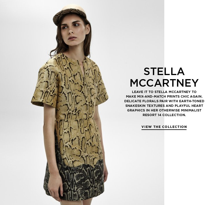 Mix-and-match from Stella McCartney Leave it to Stella McCartney to make mix-and-match chic again. Delicate florals pair with earth-toned snakeskin textures and playful heart graphics in her otherwise minimalist Resort 14 collection.