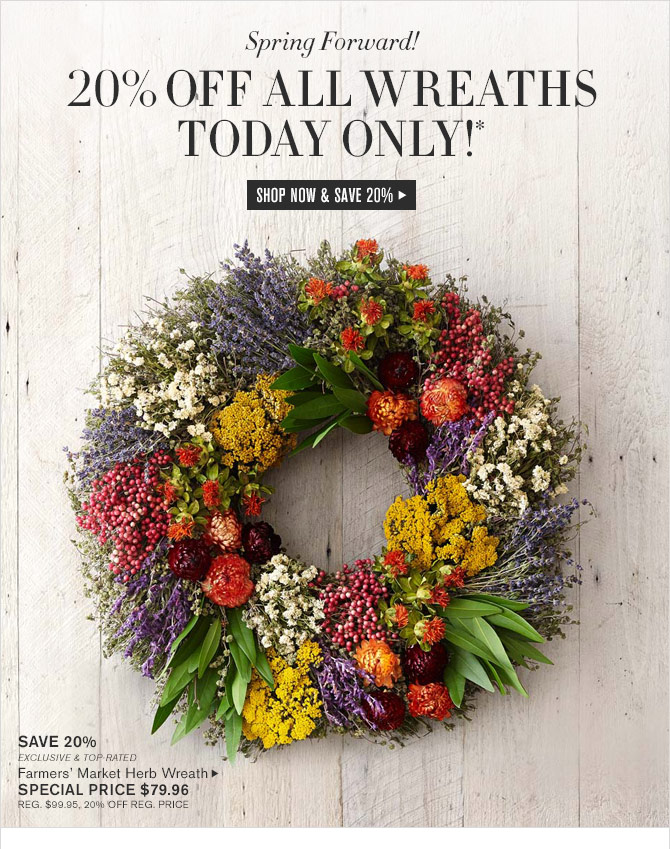 Spring Forward! - 20% OFF ALL WREATHS TODAY ONLY!* - SHOP NOW & SAVE 20%
