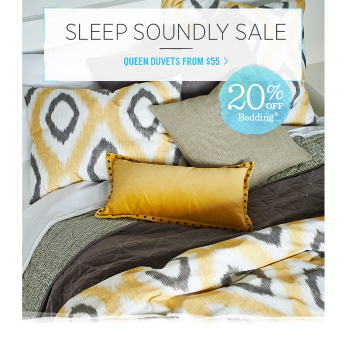 Sleep soundly sale. Queen duvets from $55. 20% off bedding*