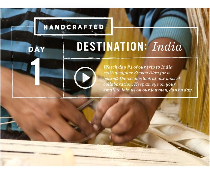 VIDEO: Handcrafted. Day 1. Destination: India.