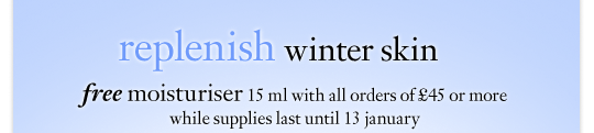 replenish winter skin free moisturiser 15 ml with all orders of £45 or more while supplies last until 13 january
