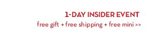 1-DAY INSIDER EVENT. Free gift + free shipping + free mini.