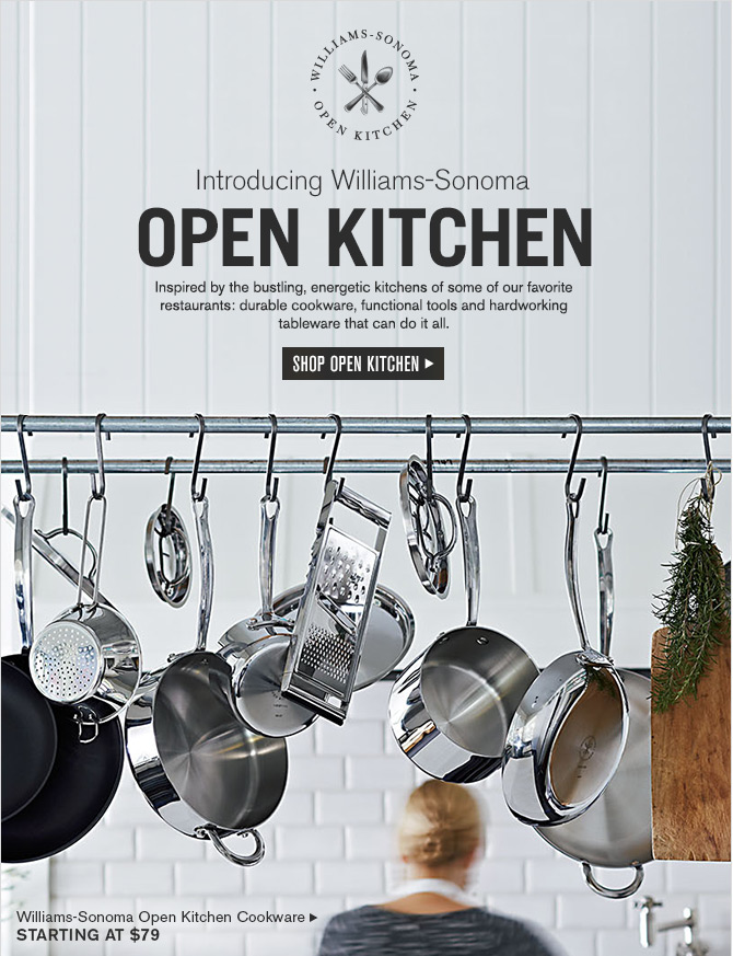 Introducing Williams-Sonoma OPEN KITCHEN - Inspired by the bustling, energetic kitchens of some of our favorite restaurants: durable cookware, functional tools and hardworking tableware that can do it all. -- SHOP OPEN KITCHEN