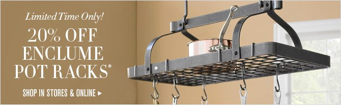 Limited Time Only! 20% OFF ENCLUME POT RACKS* -- SHOP IN STORES & ONLINE
