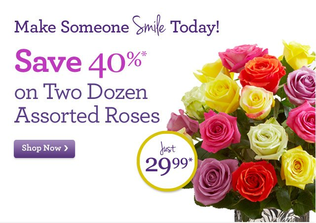 Make Someone Smile Today!  Save 40% on Two Dozen Assorted Roses  Just 29.99*  Shop Now