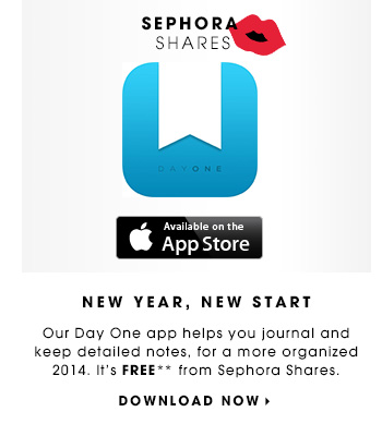 NEW YEAR, NEW START. Our Day One app helps you journal and keep detailed notes, for a more organized 2014. It's FREE** from Sephora Shares. DOWNLOAD NOW