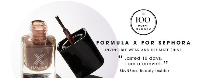 FORMULA X FOR SEPHORA. Invincible wear and ultimate shine. Lasted 10 days. I am a convert. SkyNSea, Beauty Insider