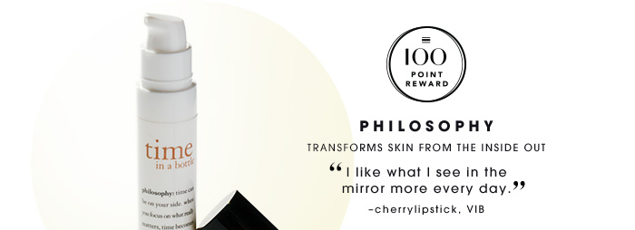 PHILOSOPHY. Transforms skin from the inside out. I like what I see in the mirror more every day. cherrylipstick, VIB