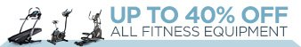 UP TO 40% OFF ALL FITNESS EQUIPMENT