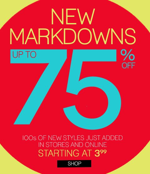 Save up to 75% off! 100s of New Markdowns In-Store & Online