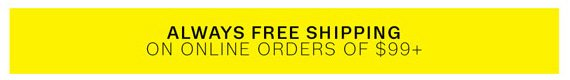 Always Free Shipping on online orders $99+