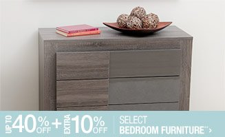 Up to 40% off + Extra 10% off Select Bedroom Furniture**