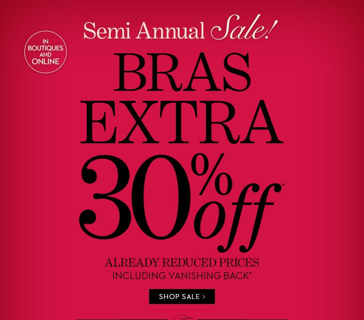 SEMI ANNUAL SALE! (In Boutiques &  Online). Bras EXTRA 30% Off* Already Reduced Prices Including Vanishing  Back.  SHOP SALE