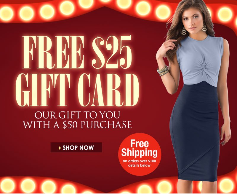 Get a FREE $25 GIFT CARD! Our gift to you with any $50 purchase. SHOP NOW!