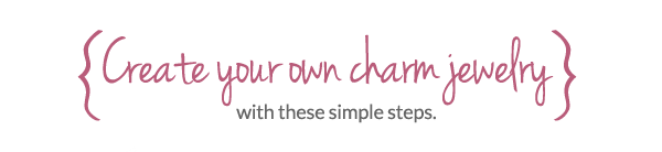 Create Your Own Charm Jewelry