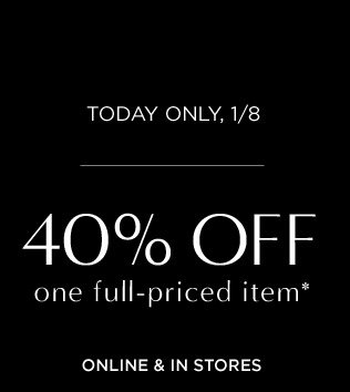 TODAY ONLY, 1/8 | 40% OFF one full-priced item*