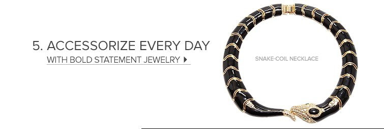 Accessorize every day with bold statement jewelry