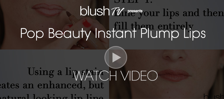 blush TV Daily VideoPop Beauty Instant Plump LipsWatch Video>>